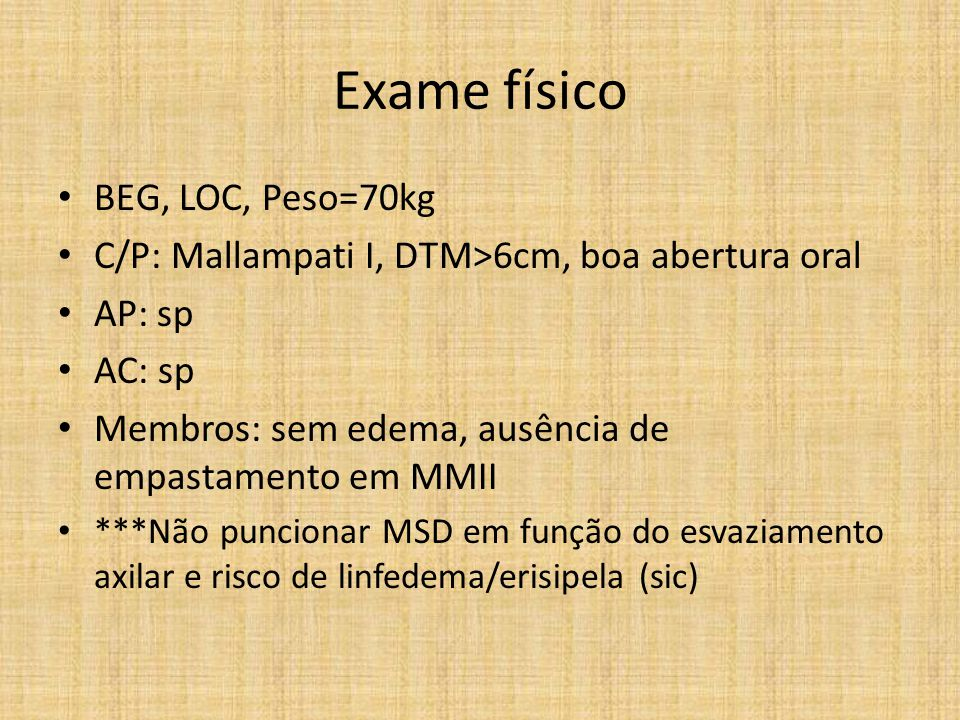 Exame físico BEG, LOC, Peso=70kg