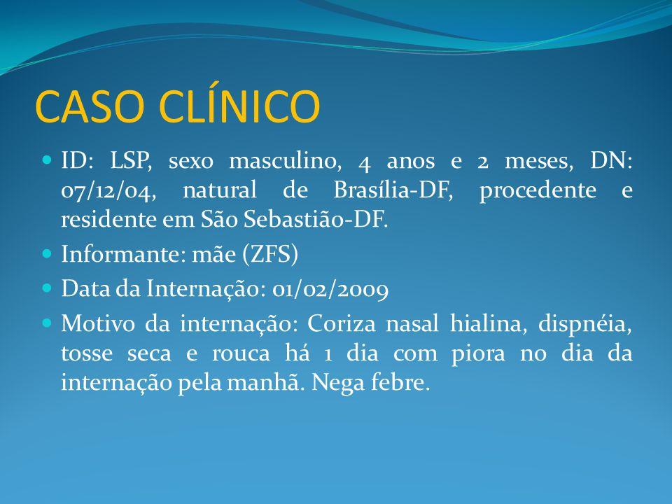CASO CLÍNICO ID: LSP, sexo masculino, 4 anos e 2 meses, DN: 07/12/04, natural de Brasília-DF, procedente e residente em São Sebastião-DF.
