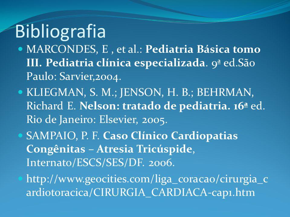 Bibliografia MARCONDES, E , et al.: Pediatria Básica tomo III. Pediatria clínica especializada. 9ª ed.São Paulo: Sarvier,2004.