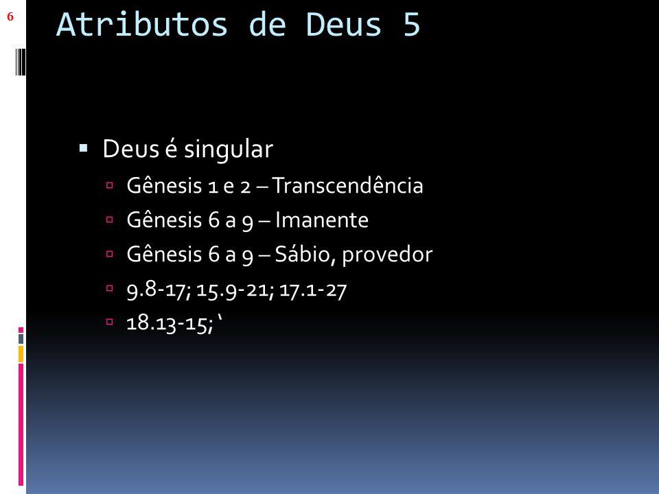 Atributos de Deus 5 Deus é singular Gênesis 1 e 2 – Transcendência