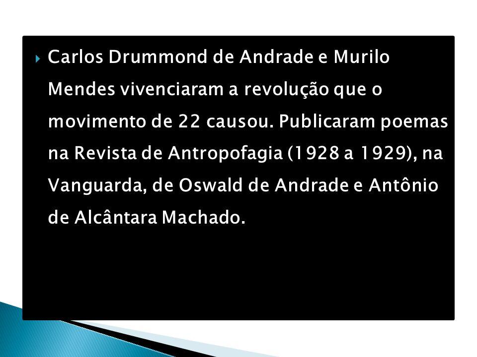 Carlos Drummond de Andrade e Murilo Mendes vivenciaram a revolução que o movimento de 22 causou.