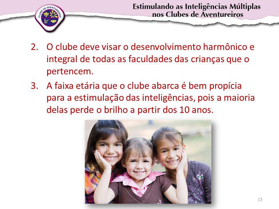 O clube deve visar o desenvolvimento harmônico e integral de todas as faculdades das crianças que o pertencem.