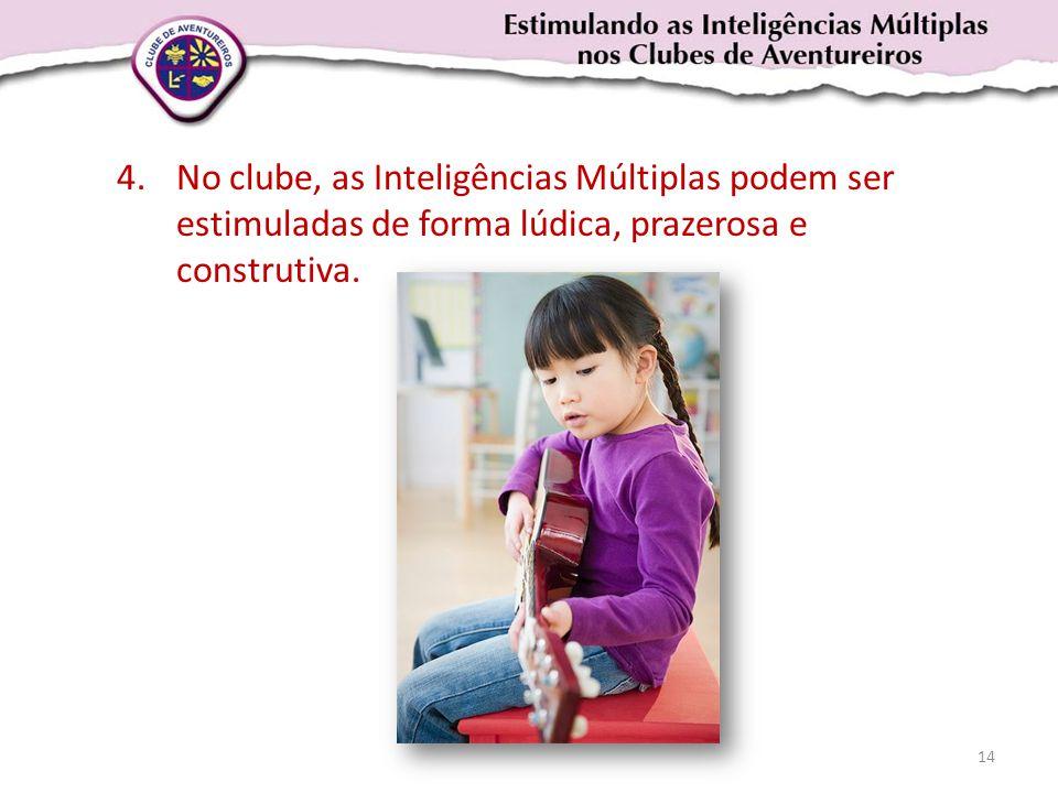 No clube, as Inteligências Múltiplas podem ser estimuladas de forma lúdica, prazerosa e construtiva.