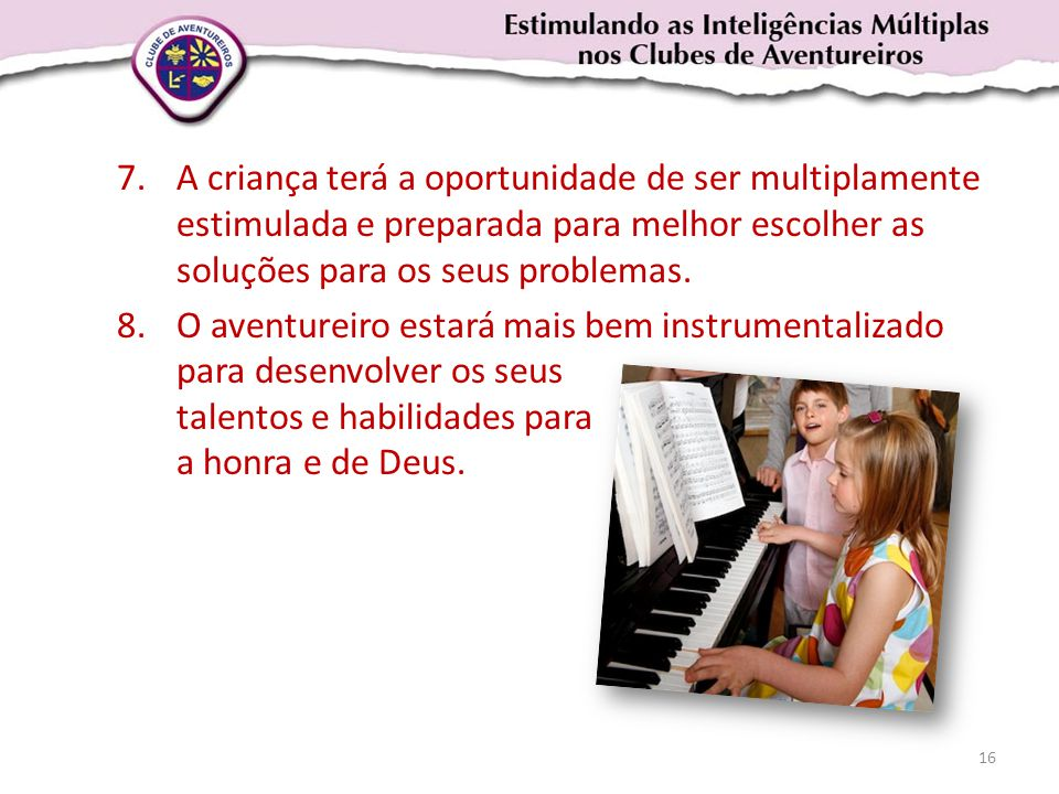 A criança terá a oportunidade de ser multiplamente estimulada e preparada para melhor escolher as soluções para os seus problemas.