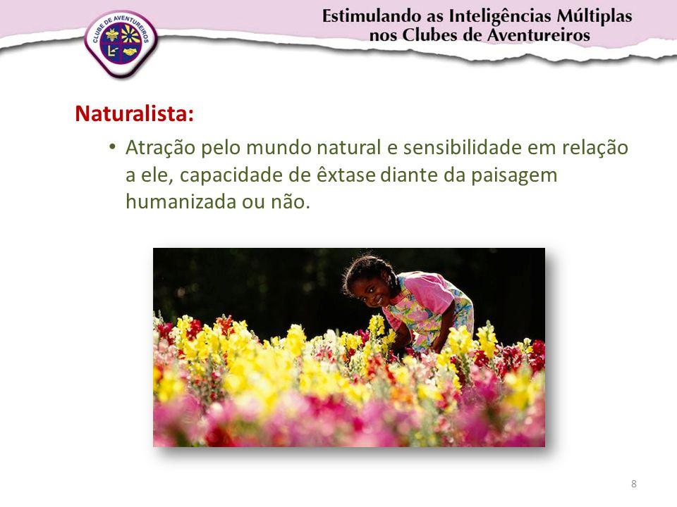 Naturalista: Atração pelo mundo natural e sensibilidade em relação a ele, capacidade de êxtase diante da paisagem humanizada ou não.