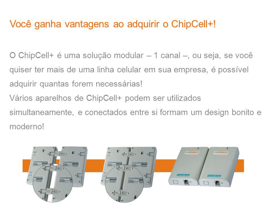 Você ganha vantagens ao adquirir o ChipCell+!