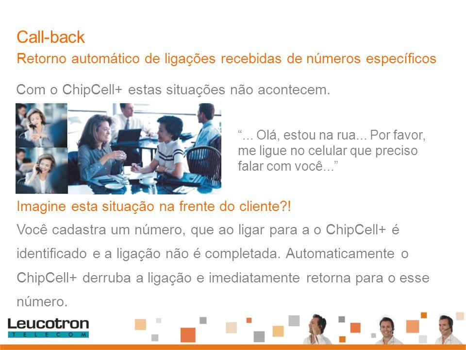 Call-back Retorno automático de ligações recebidas de números específicos. Com o ChipCell+ estas situações não acontecem.