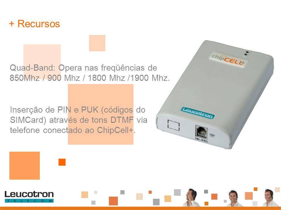 + Recursos Quad-Band: Opera nas freqüências de 850Mhz / 900 Mhz / 1800 Mhz /1900 Mhz.