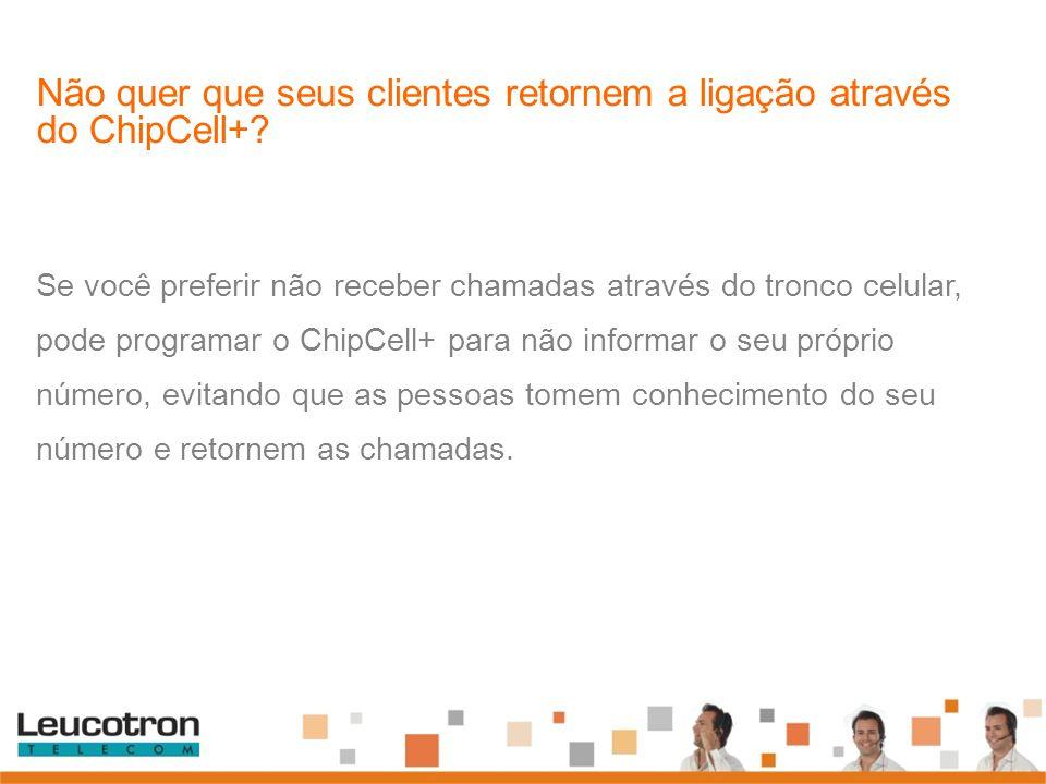 Não quer que seus clientes retornem a ligação através do ChipCell+