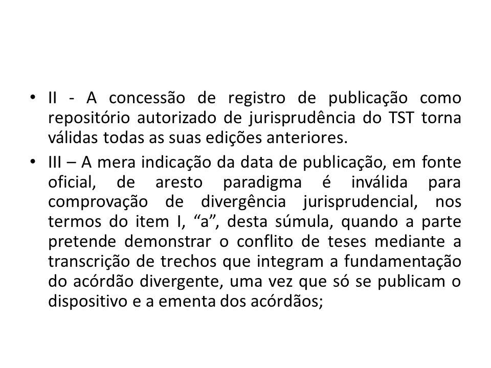 II - A concessão de registro de publicação como repositório autorizado de jurisprudência do TST torna válidas todas as suas edições anteriores.