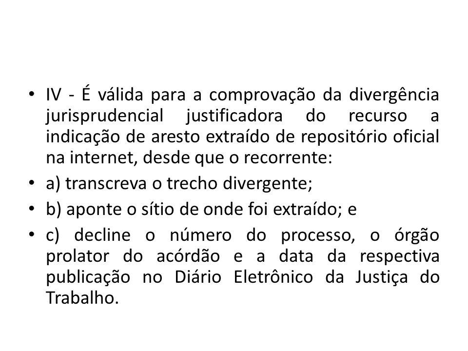 IV - É válida para a comprovação da divergência jurisprudencial justificadora do recurso a indicação de aresto extraído de repositório oficial na internet, desde que o recorrente:
