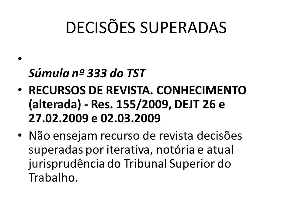 DECISÕES SUPERADAS Súmula nº 333 do TST