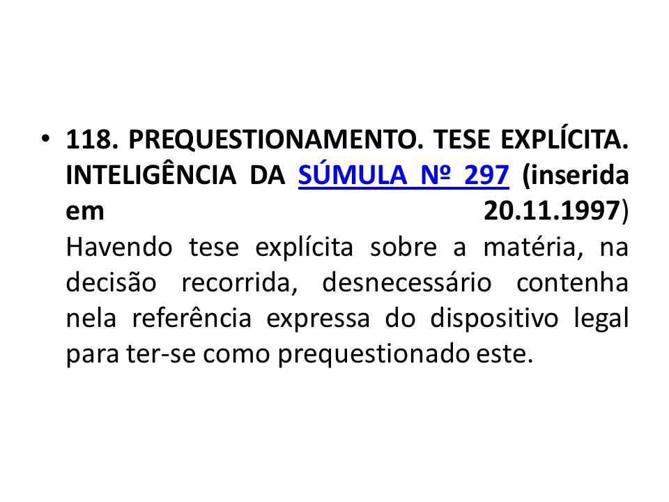 118. PREQUESTIONAMENTO. TESE EXPLÍCITA