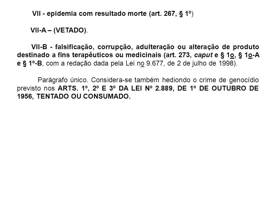 VII - epidemia com resultado morte (art. 267, § 1º)
