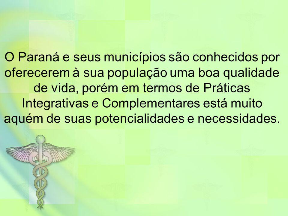 O Paraná e seus municípios são conhecidos por oferecerem à sua população uma boa qualidade de vida, porém em termos de Práticas Integrativas e Complementares está muito aquém de suas potencialidades e necessidades.