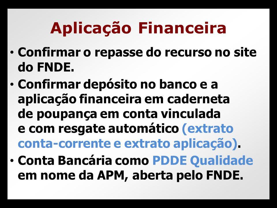 Aplicação Financeira Confirmar o repasse do recurso no site do FNDE.