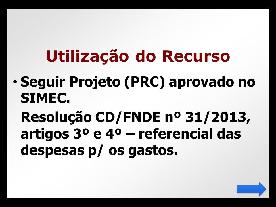 Utilização do Recurso Seguir Projeto (PRC) aprovado no SIMEC.