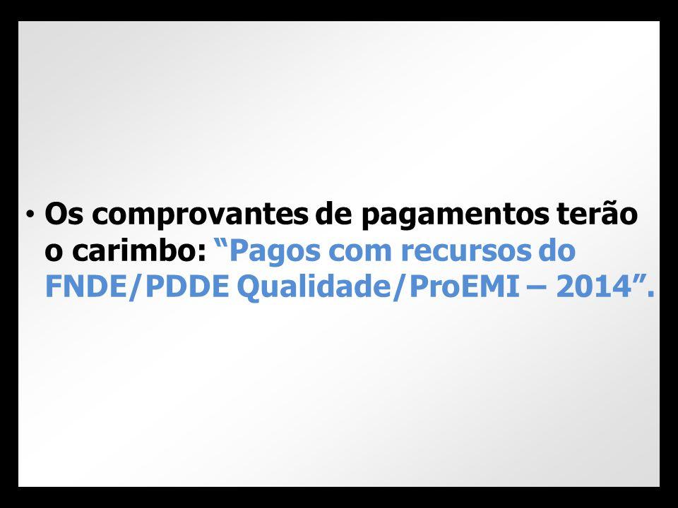 Os comprovantes de pagamentos terão o carimbo: Pagos com recursos do FNDE/PDDE Qualidade/ProEMI – 2014 .