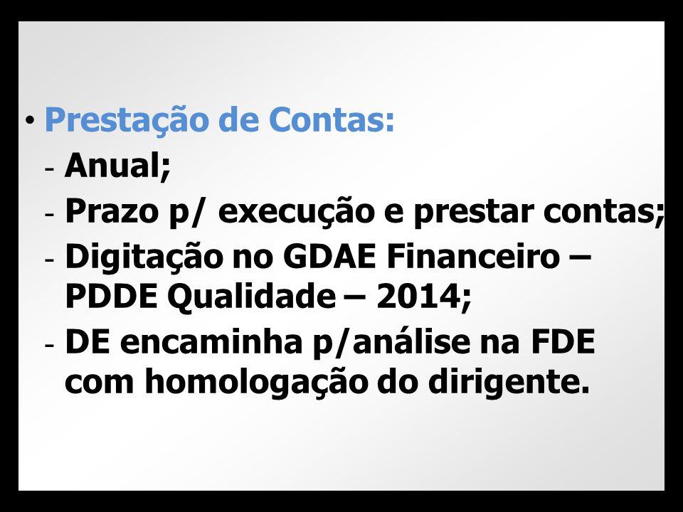 Prestação de Contas: Anual; Prazo p/ execução e prestar contas; Digitação no GDAE Financeiro – PDDE Qualidade – 2014;