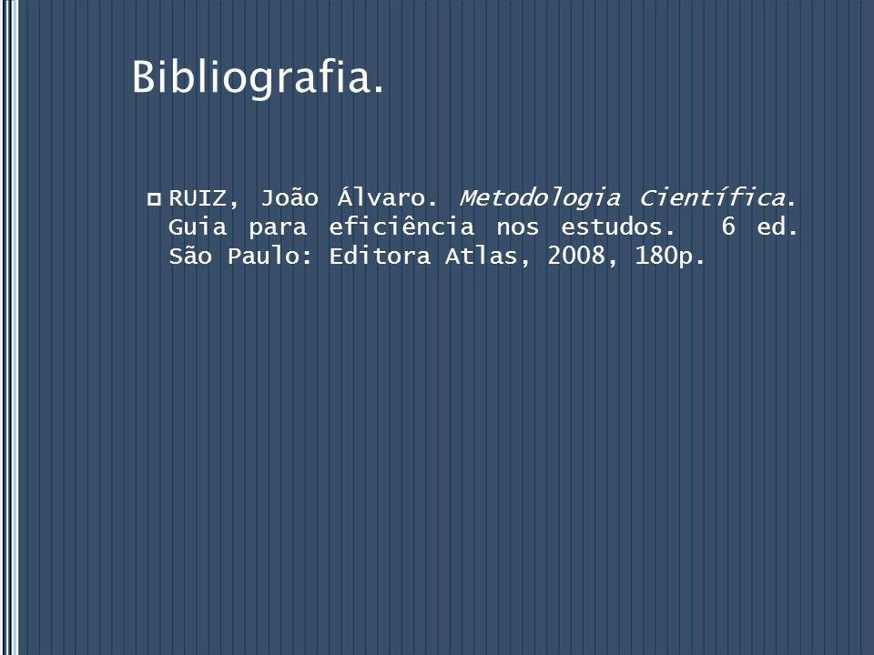 Bibliografia. RUIZ, João Álvaro. Metodologia Científica.
