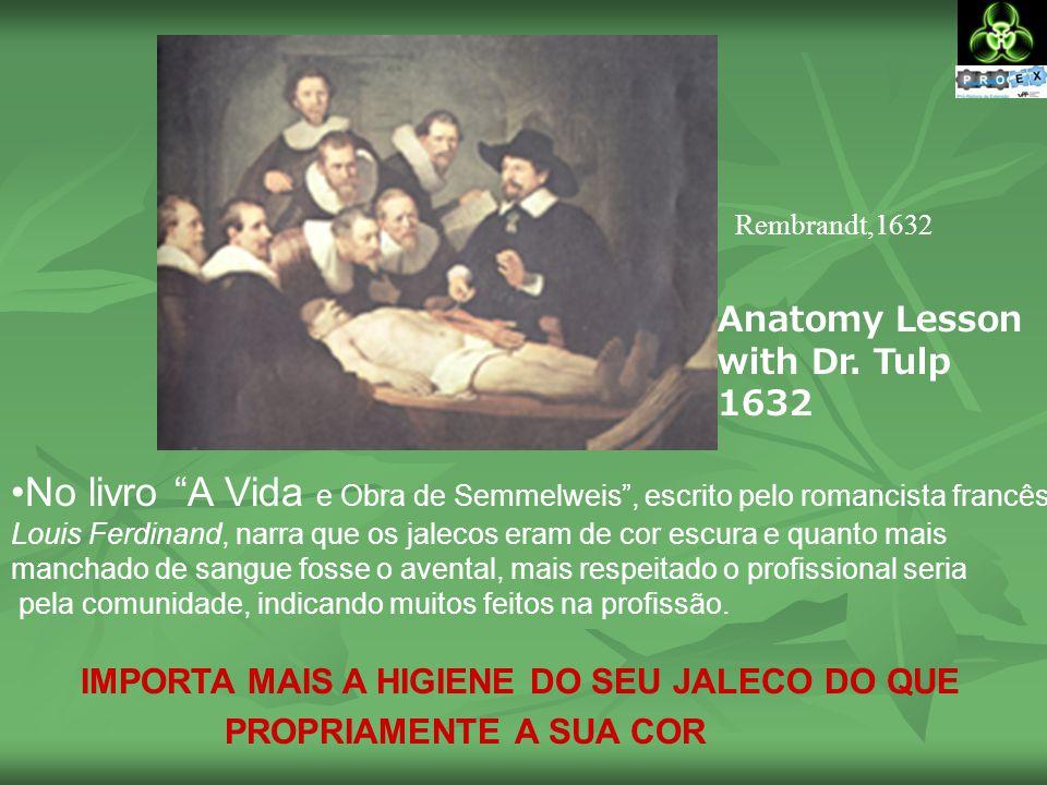 Rembrandt,1632 Anatomy Lesson. with Dr. Tulp. 1632. No livro A Vida e Obra de Semmelweis , escrito pelo romancista francês.