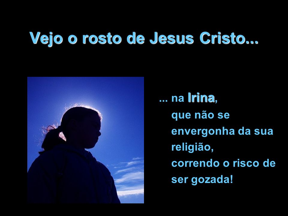 Vejo o rosto de Jesus Cristo...