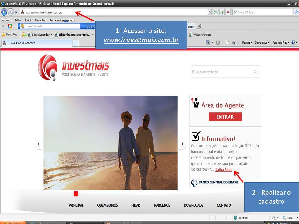 1- Acessar o site: www.investtmais.com.br 2- Realizar o cadastro