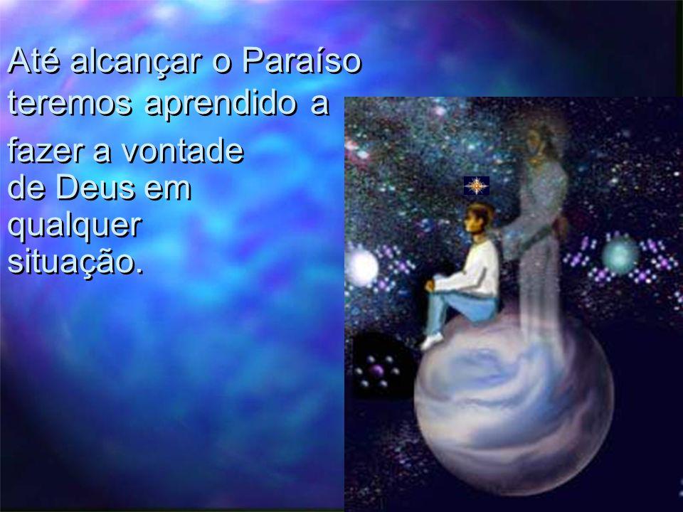Até alcançar o Paraíso teremos aprendido a