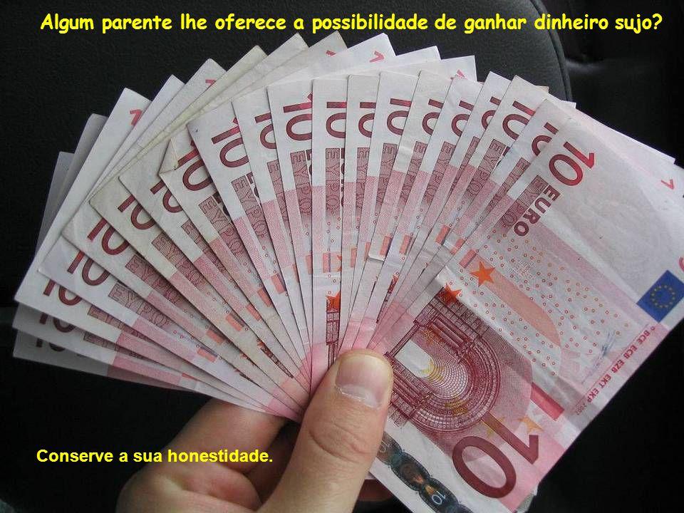 Algum parente lhe oferece a possibilidade de ganhar dinheiro sujo