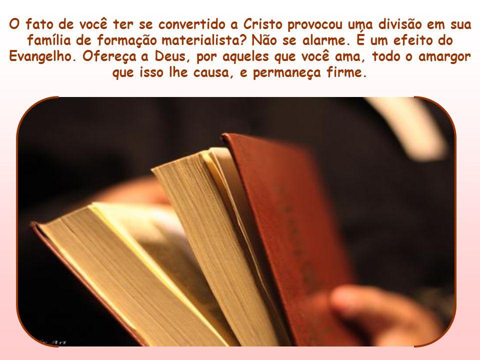 O fato de você ter se convertido a Cristo provocou uma divisão em sua família de formação materialista.