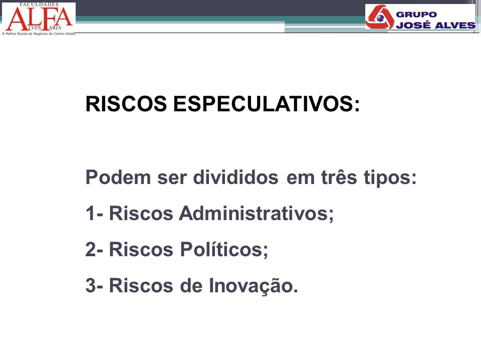 RISCOS ESPECULATIVOS:
