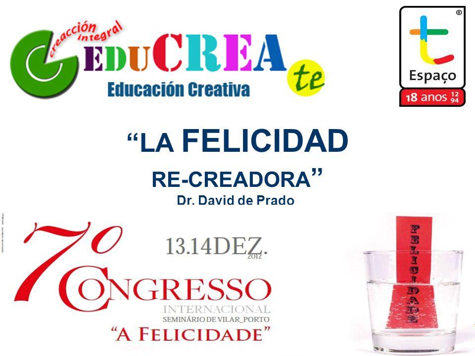 LA FELICIDAD RE-CREADORA Dr. David de Prado