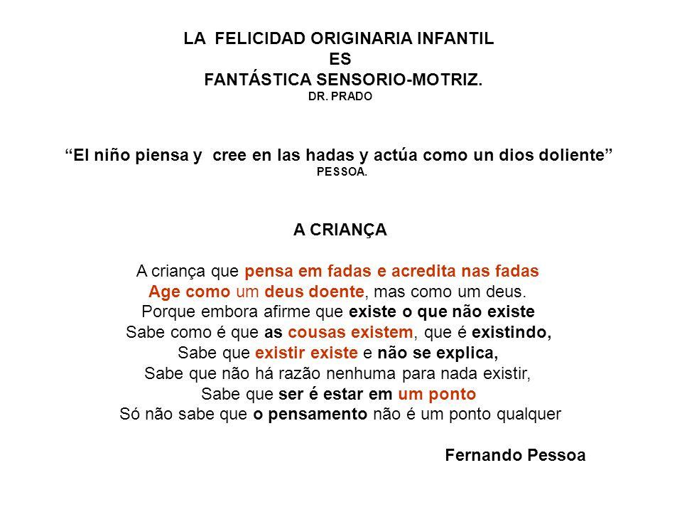 LA FELICIDAD ORIGINARIA INFANTIL ES FANTÁSTICA SENSORIO-MOTRIZ.