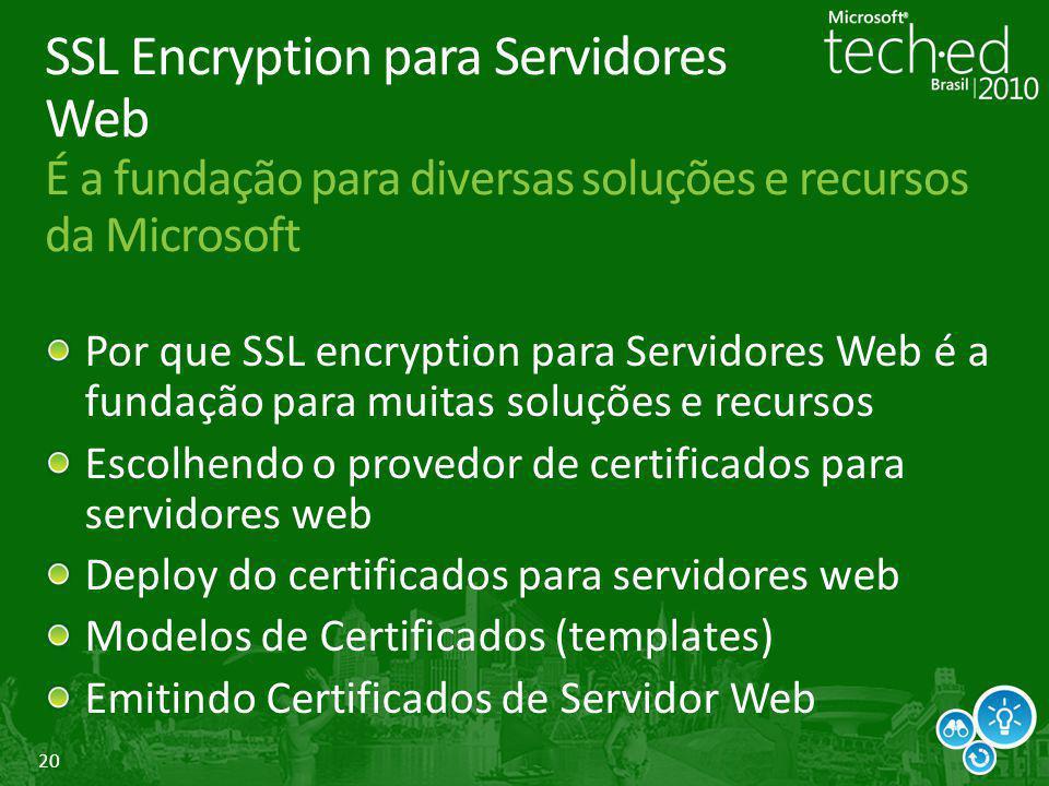 14/07/2010 4:47 PM SSL Encryption para Servidores Web É a fundação para diversas soluções e recursos da Microsoft.