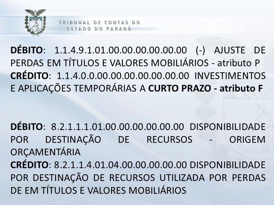 DÉBITO: 1.1.4.9.1.01.00.00.00.00.00.00 (-) AJUSTE DE PERDAS EM TÍTULOS E VALORES MOBILIÁRIOS - atributo P