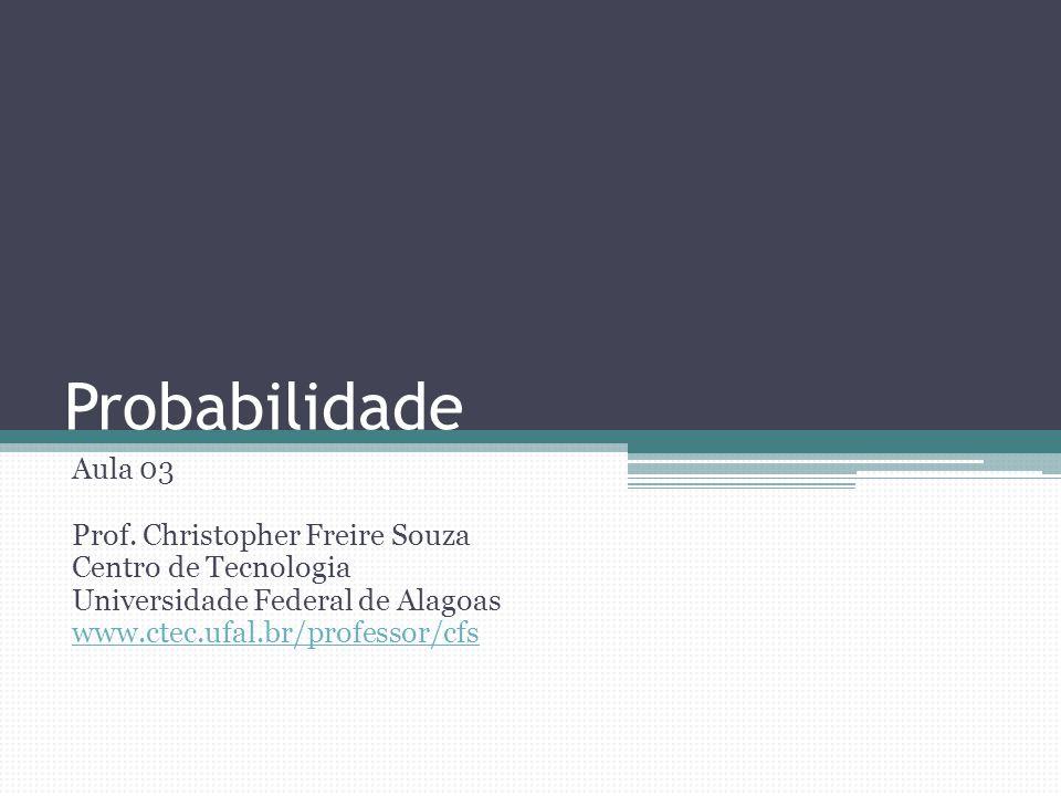 Probabilidade Aula 03 Prof. Christopher Freire Souza