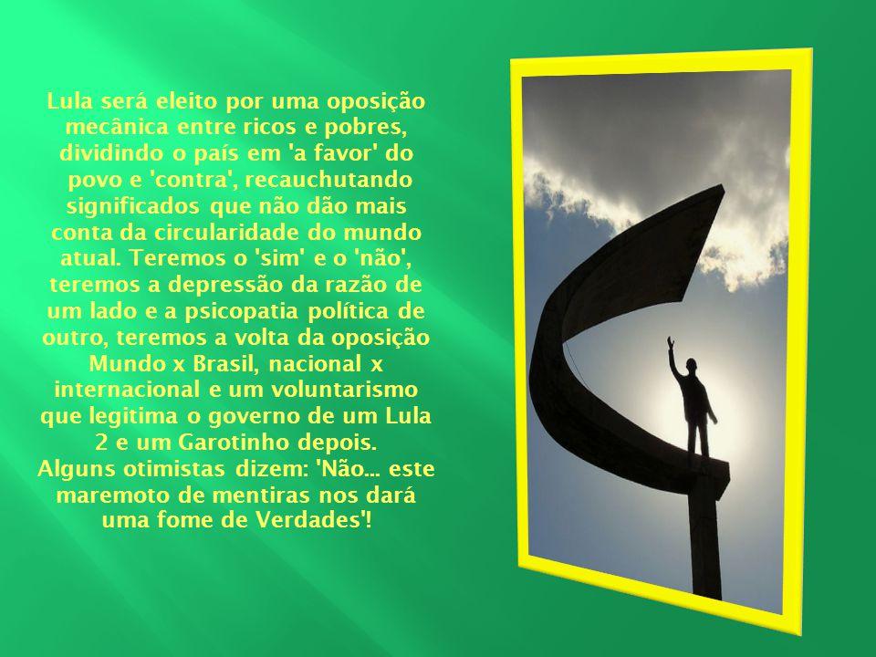 Lula será eleito por uma oposição mecânica entre ricos e pobres, dividindo o país em a favor do