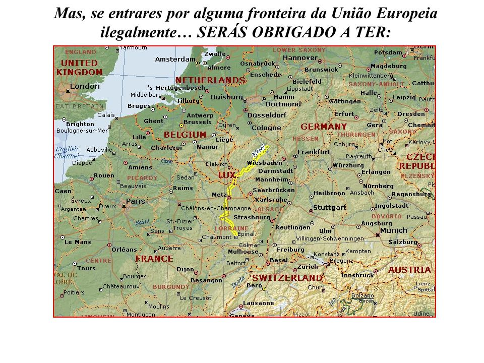Mas, se entrares por alguma fronteira da União Europeia ilegalmente… SERÁS OBRIGADO A TER: