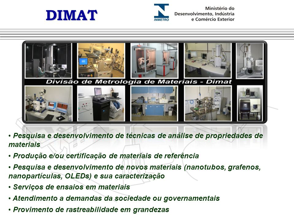 DIMAT Pesquisa e desenvolvimento de técnicas de análise de propriedades de materiais. Produção e/ou certificação de materiais de referência.