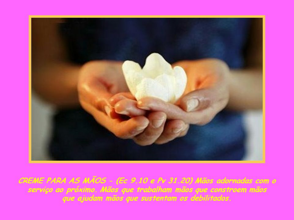 CREME PARA AS MÃOS - (Ec 9.10 e Pv 31.20) Mãos adornadas com o