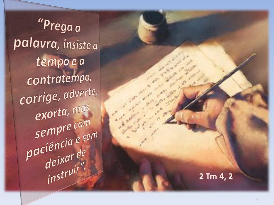 Prega a palavra, insiste a tempo e a contratempo, corrige, adverte, exorta, mas sempre com paciência e sem deixar de instruir .