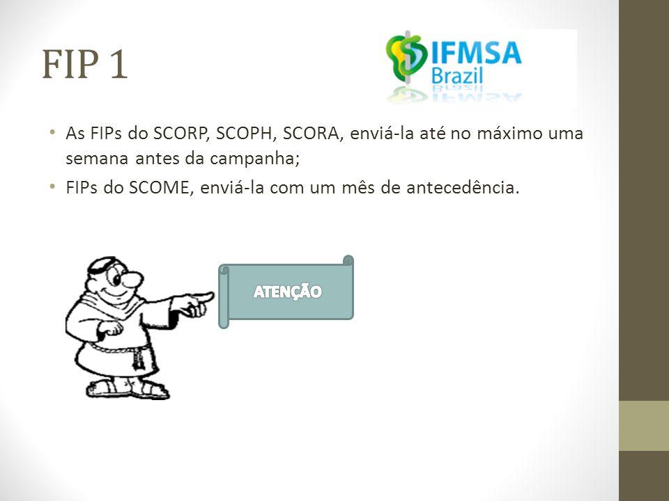FIP 1 As FIPs do SCORP, SCOPH, SCORA, enviá-la até no máximo uma semana antes da campanha; FIPs do SCOME, enviá-la com um mês de antecedência.