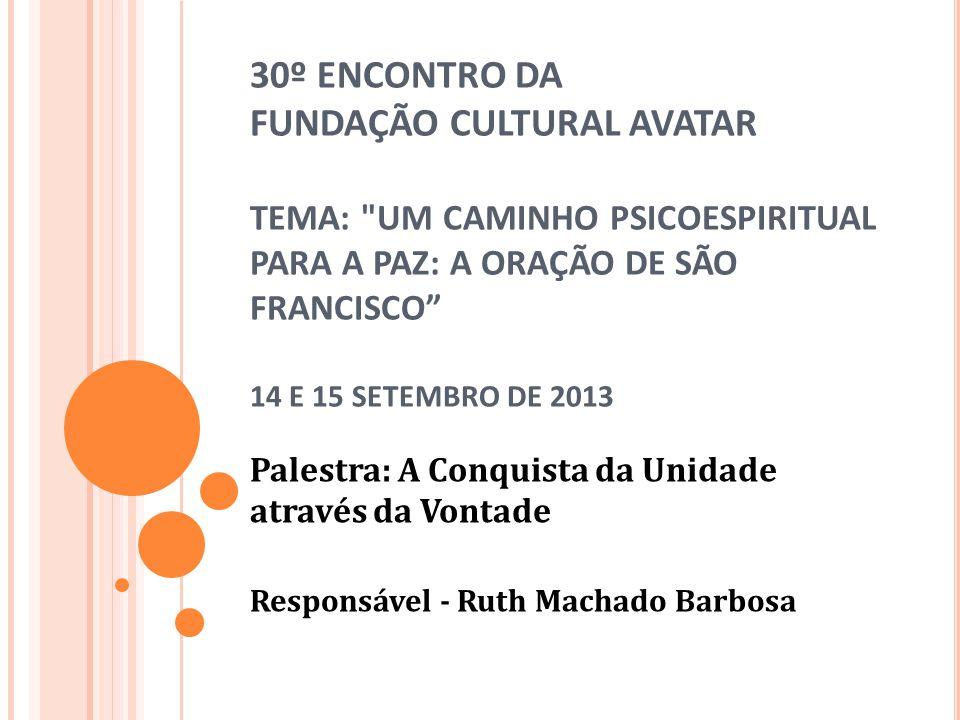 30º ENCONTRO DA FUNDAÇÃO CULTURAL AVATAR TEMA: UM CAMINHO PSICOESPIRITUAL PARA A PAZ: A ORAÇÃO DE SÃO FRANCISCO 14 E 15 SETEMBRO DE 2013