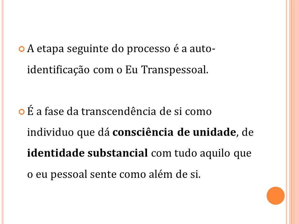 A etapa seguinte do processo é a auto-identificação com o Eu Transpessoal.