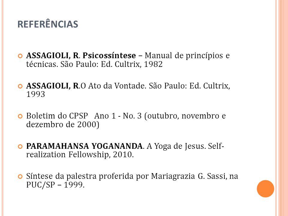 REFERÊNCIAS ASSAGIOLI, R. Psicossíntese – Manual de princípios e técnicas. São Paulo: Ed. Cultrix, 1982.