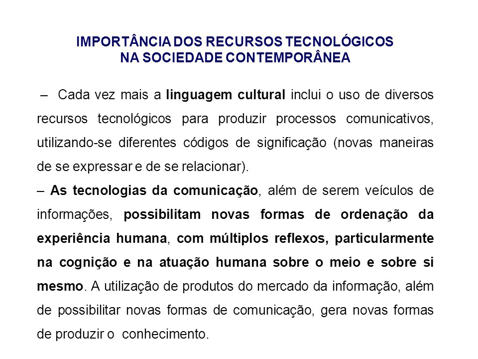 IMPORTÂNCIA DOS RECURSOS TECNOLÓGICOS NA SOCIEDADE CONTEMPORÂNEA