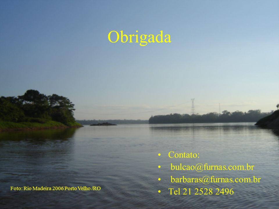 Obrigada Contato: bulcao@furnas.com.br barbaras@furnas.com.br