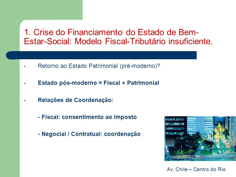 1. Crise do Financiamento do Estado de Bem-Estar-Social: Modelo Fiscal-Tributário insuficiente.