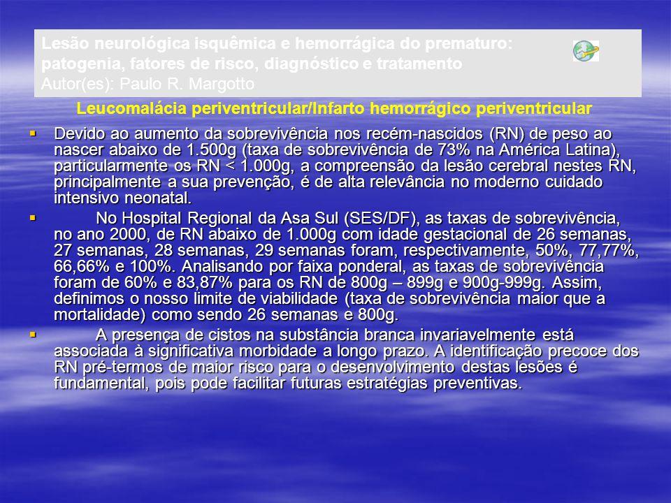 Lesão neurológica isquêmica e hemorrágica do prematuro: patogenia, fatores de risco, diagnóstico e tratamento Autor(es): Paulo R. Margotto