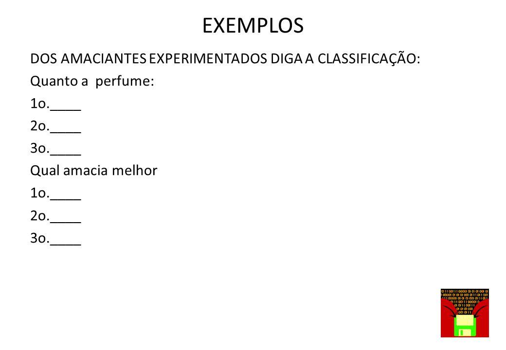 EXEMPLOS DOS AMACIANTES EXPERIMENTADOS DIGA A CLASSIFICAÇÃO: Quanto a perfume: 1o.____ 2o.____ 3o.____ Qual amacia melhor